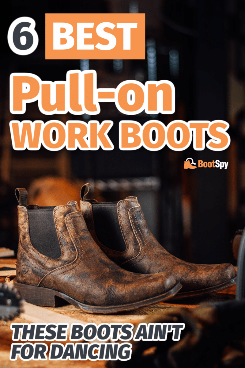 6 Best Pull-on Work Boots: These Boots Ain't for Dancing