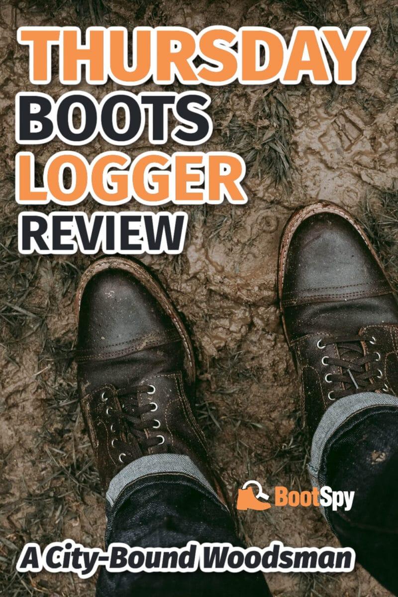Thursday Boots Logger Review: A City-Bound Woodsman